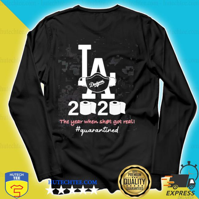 Los angeles dodgers 2020 the year when shit got real quarantined toilet paper mask covid-19 2020 s longsleeve