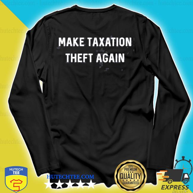 Make taxation theft again libertarian ancap freedom liberty s longsleeve
