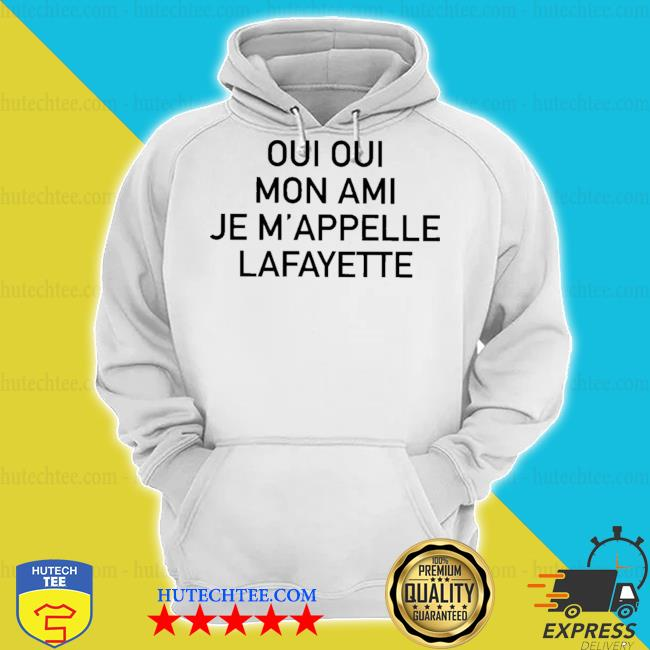 Oui oui mon ami je m'appelle lafayette s hoodie
