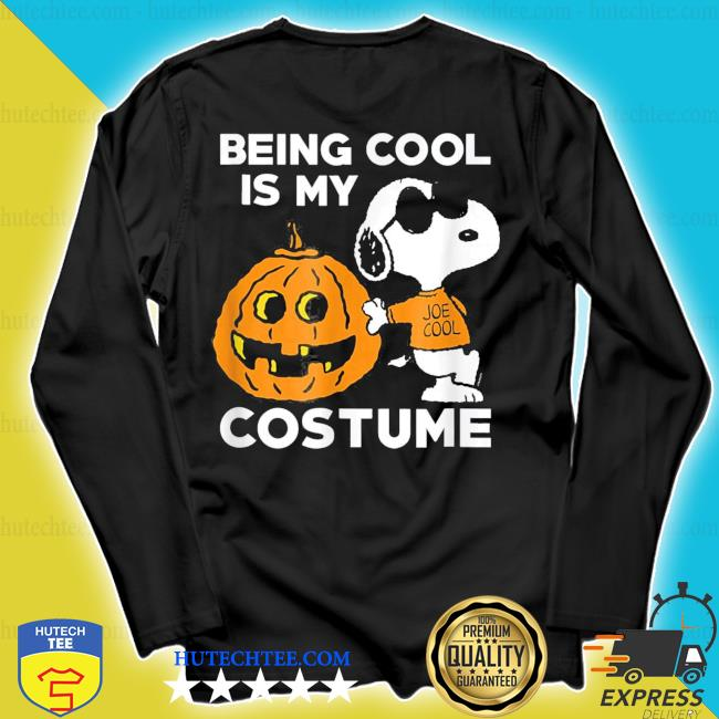Peanuts snoopy being cool is my costume s longsleeve