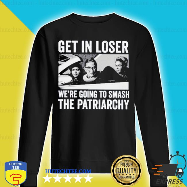 Rbg get in loser we're going smashing the patriarchy s sweater