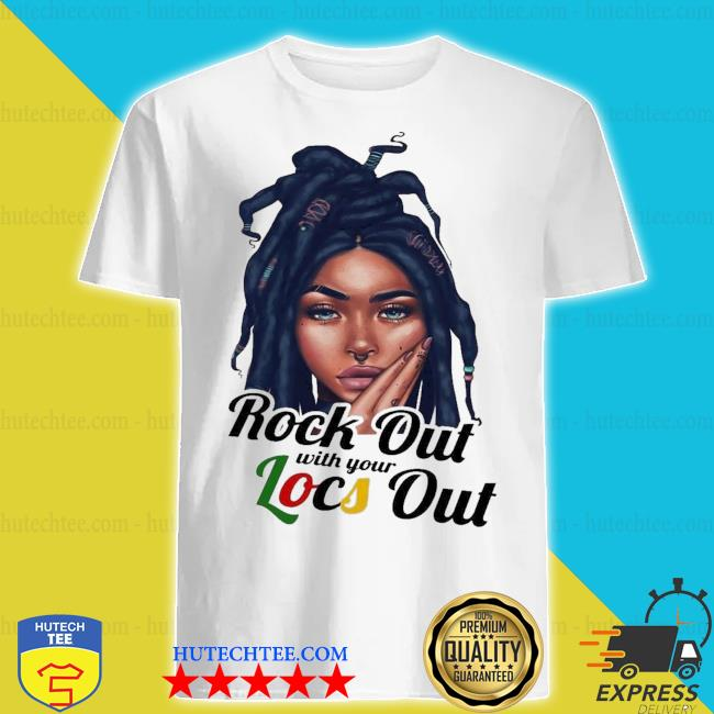 rock-out-with-your-locs-out-shir.jpgRock out with your locs out shirt