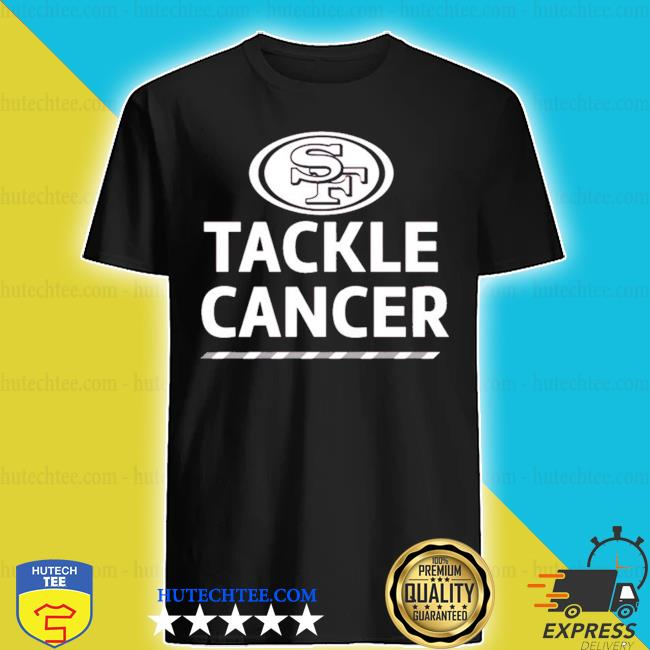 San francisco 49ers tackle cancer s shirt
