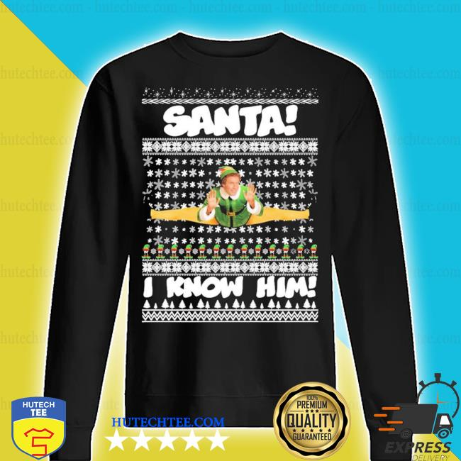Santa I know him buddy elf ugly christmas s sweater