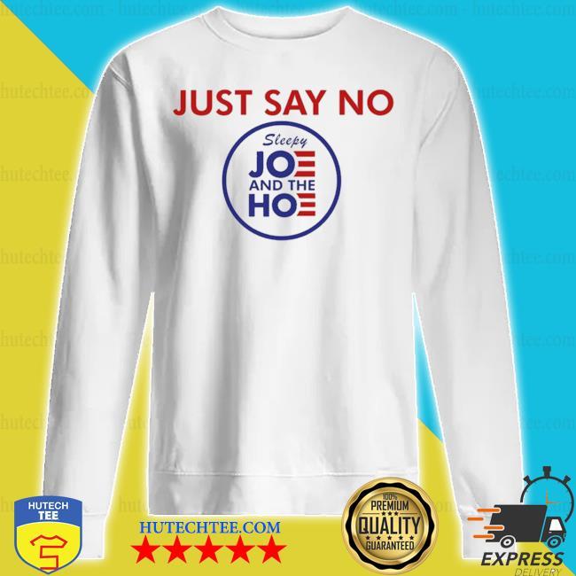 Say no to joe and the hoe s sweatshirt