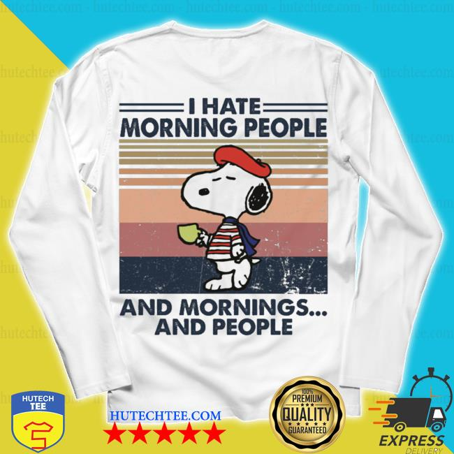 Snoopy I hate morning people and mornings and people s unisex longsleeve