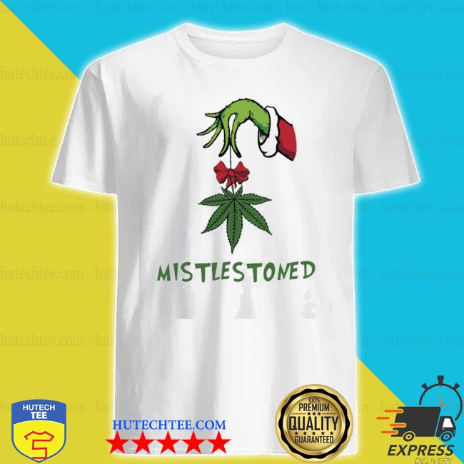 The grinch hand holding weed mistlestoned christmas shirt