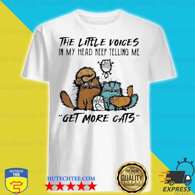 The little voices in my head keep telling me get more cats shirt