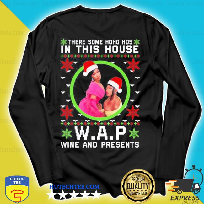 There some ho ho hos in this house wap wine and presents ugly christmas s longsleeve