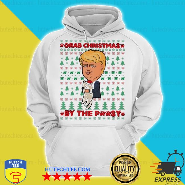 Trump grab christmas by the pussycat ugly christmas sweater hoodie