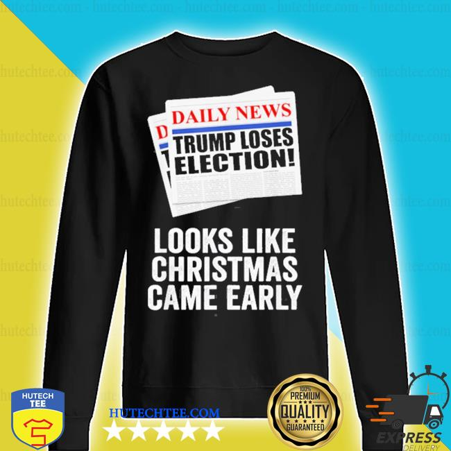 Trump loses election looks like christmas came early s sweater