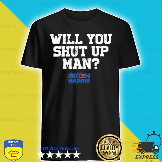 Will you just shut up joe biden to donald trump 2020 s shirt