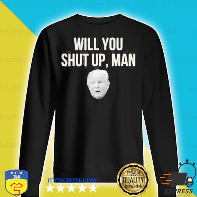 Will you shut up man funny biden trump 2020 debate s sweater