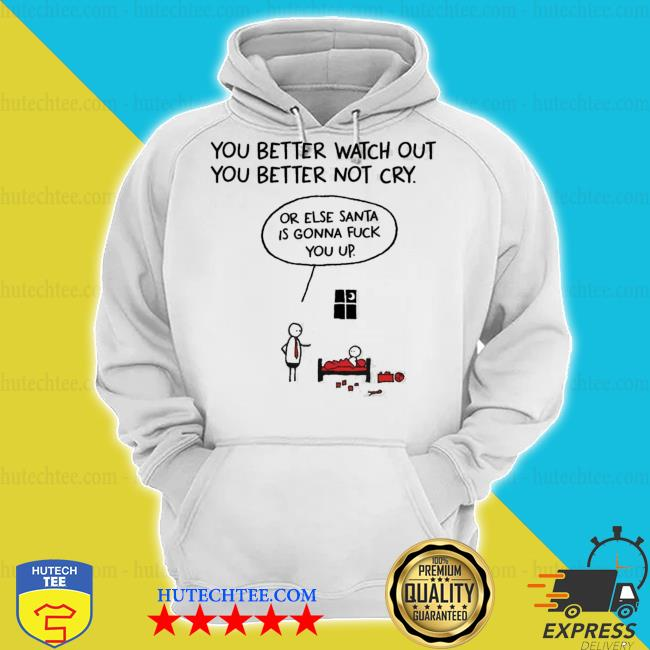 You better watch out or else santa is gonna fuck you up christmas s hoodie