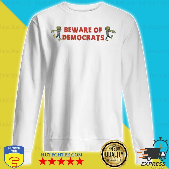 Zombies beware of democrats s sweatshirt