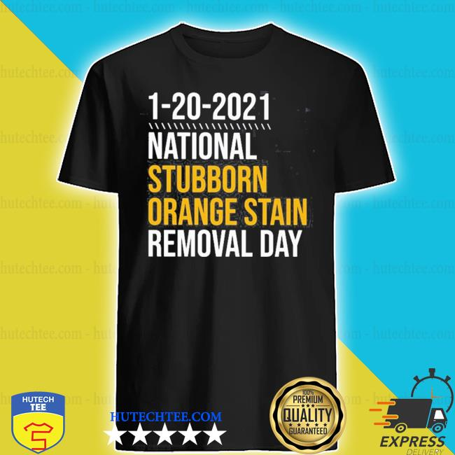 1-20-2021 national stubborn orange stain removal day s shirt