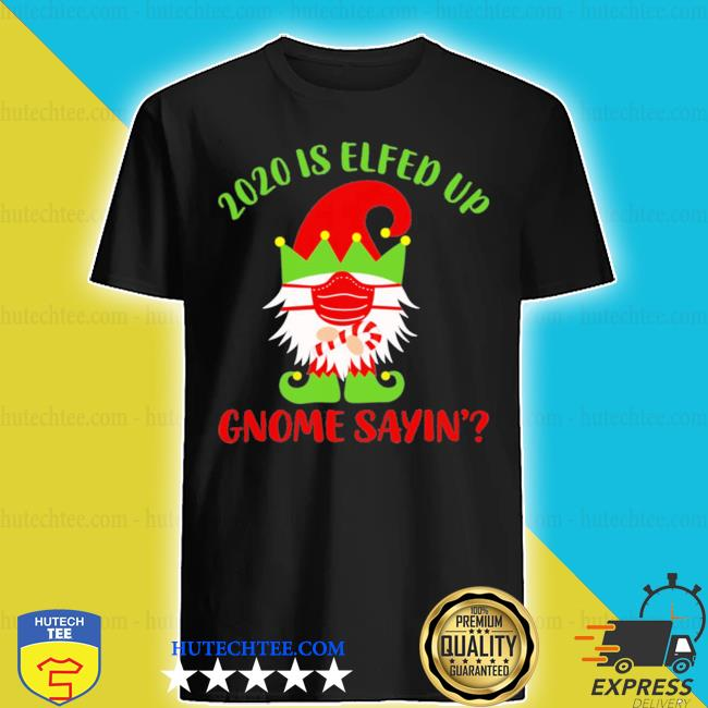 2020 is elfed up gnome sayin' sweater