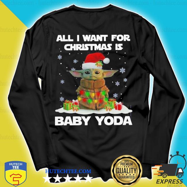 All I want for Christmas is baby yoda santa merry Christmas sweater longsleeve