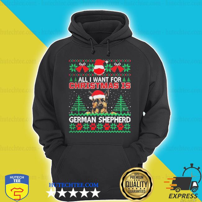 All I want for Christmas is german shepherd ugly sweater