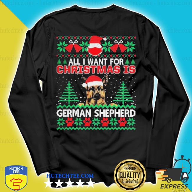 All I want for Christmas is german shepherd ugly sweater longsleeve