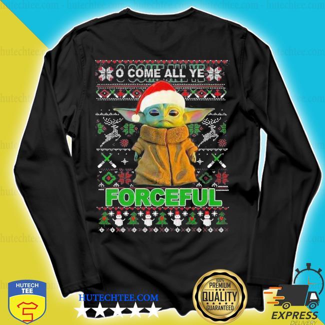 Baby yoda o come all ye forceful ugly Christmas sweater longsleeve