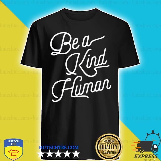 Be a kind human 2020 shirt