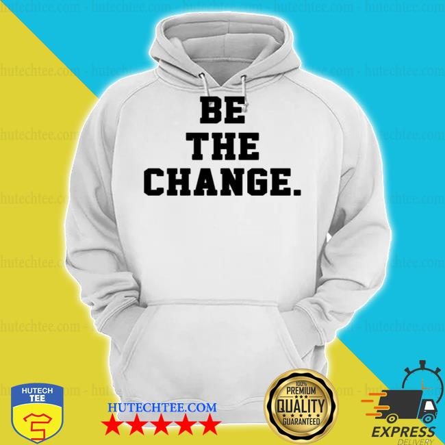 Be the change s hoodie