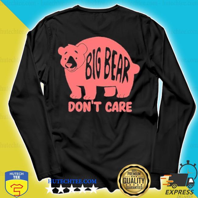 Big bear don't care s longsleeve