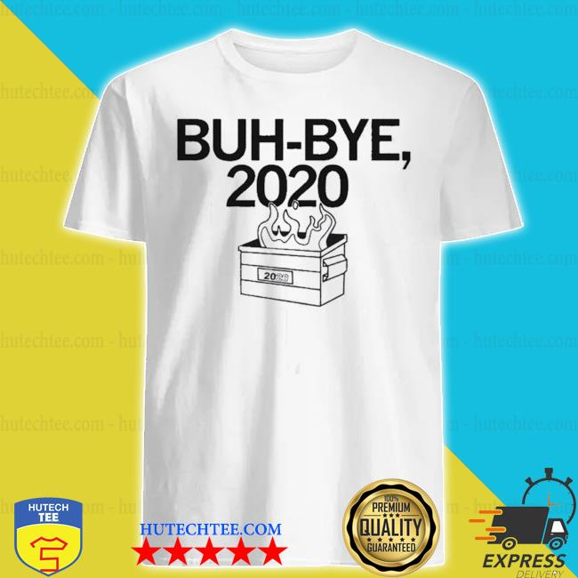 Buh bye 2020 shirt