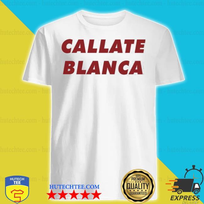 Callate blanca shirt