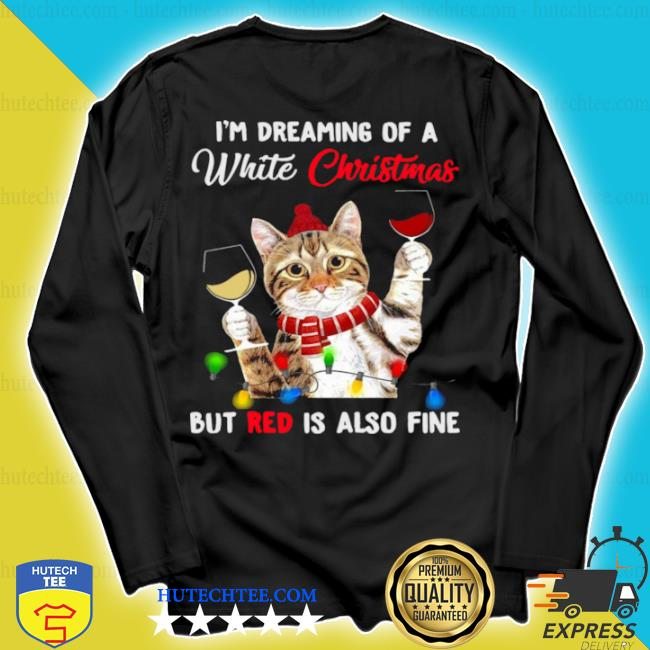 Cat i'm dreaming of a white Christmas but red is also fine s longsleeve