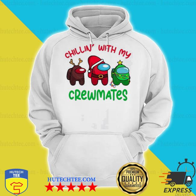 Chillin' with my crewmates Christmas sweater hoodie