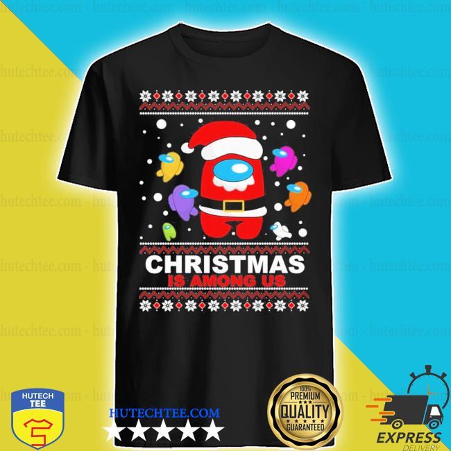 Christmas is among us ugly christmas sweater