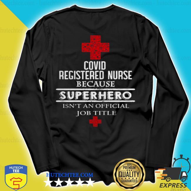 Covid registered nurse because superhero isnt an official job title s longsleeve