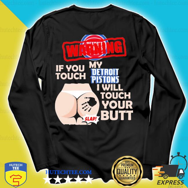 Detroit pistons basketball warning if you touch my team I will touch my butt s longsleeve