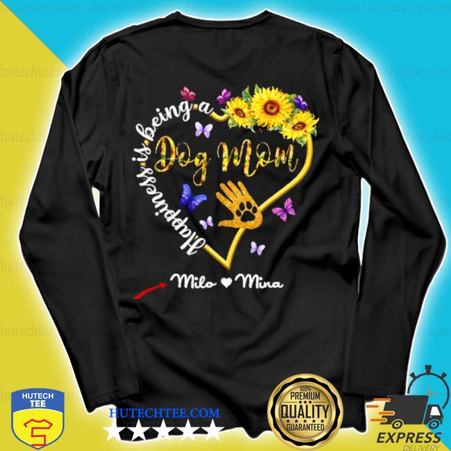 Happiness is being a dog mom sunflower s longsleeve