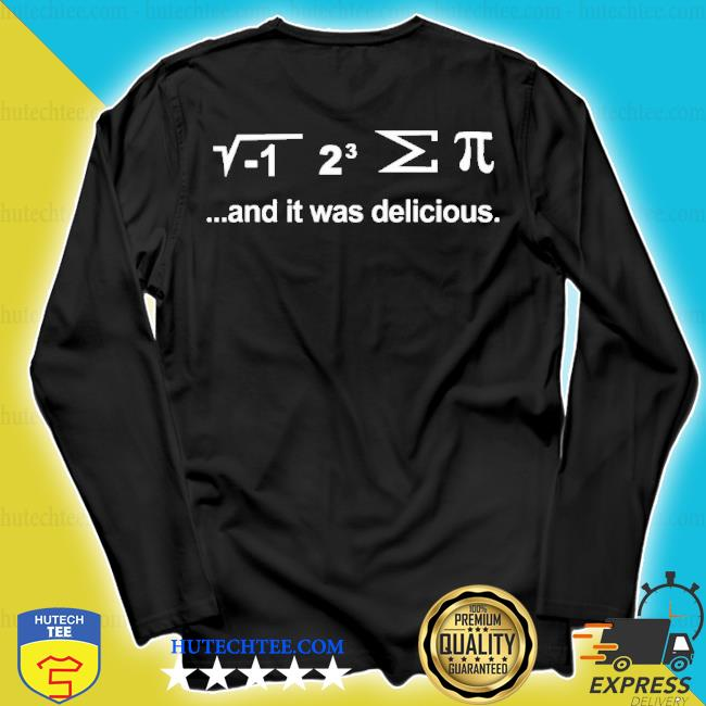 I ate some pie and it was delicious shirt a delicious mathematical treat s longsleeve
