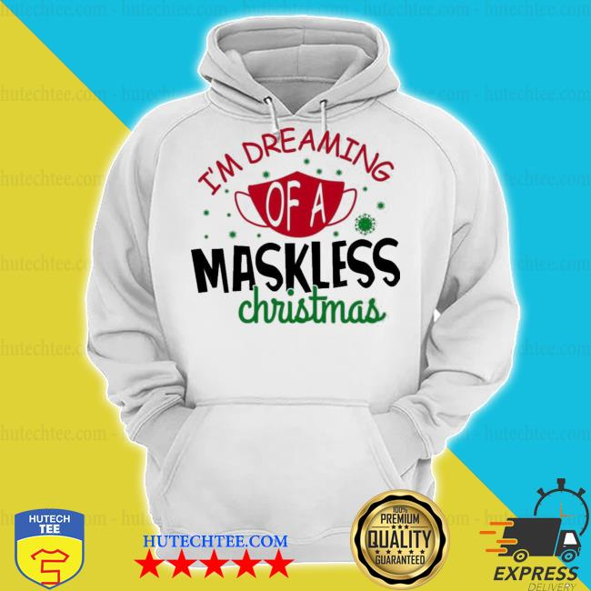 I'm dreaming of a maskless christmas ugly sweater hoodie