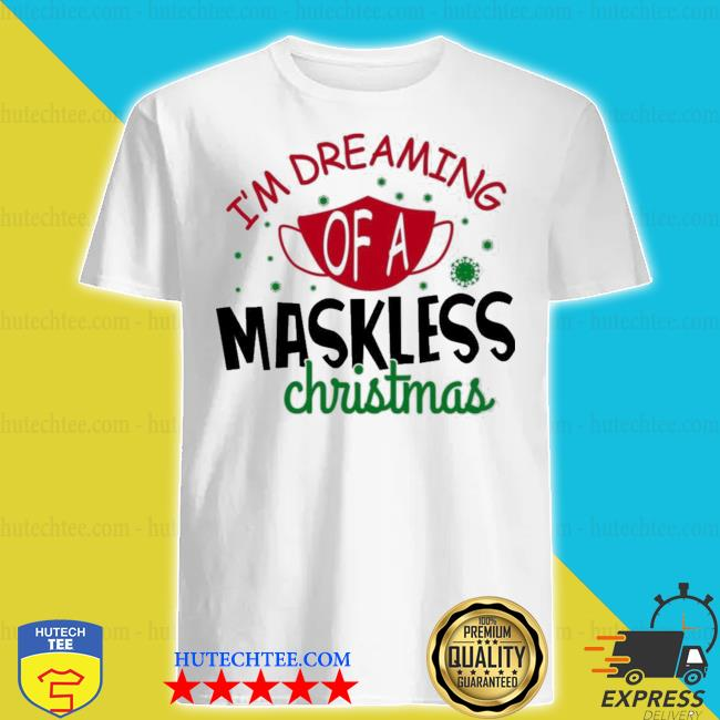 I'm dreaming of a maskless christmas ugly sweater