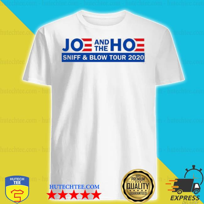 Joe and the hoe sniff and blow tour 2020 shirt