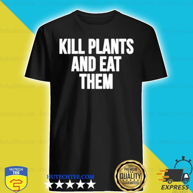 Klogw merch kill plants and eat them shirt