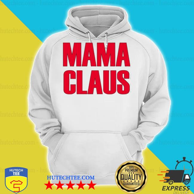 Mama claus sweater hoodie