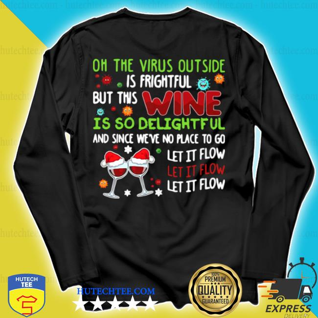 On the virus outside is frightful but this wine is so delightful and since we've no place to go let it flow sweater longsleeve