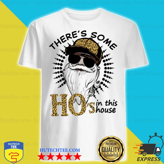 Santa there's some ho's in this house leopard shirt