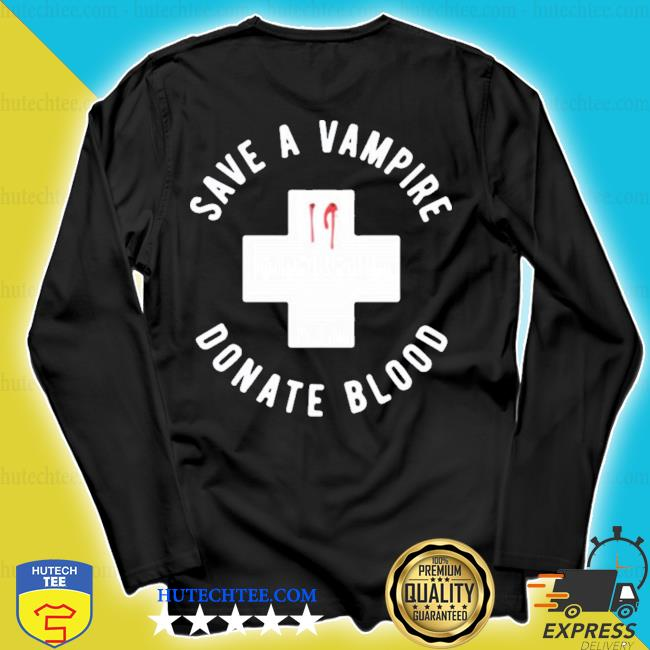 Save a vampire donate blood s longsleeve