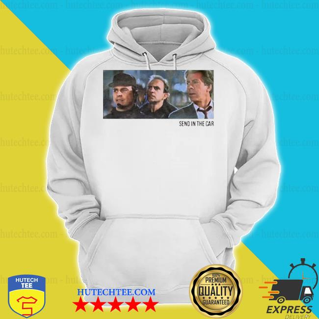 Send in the car s hoodie