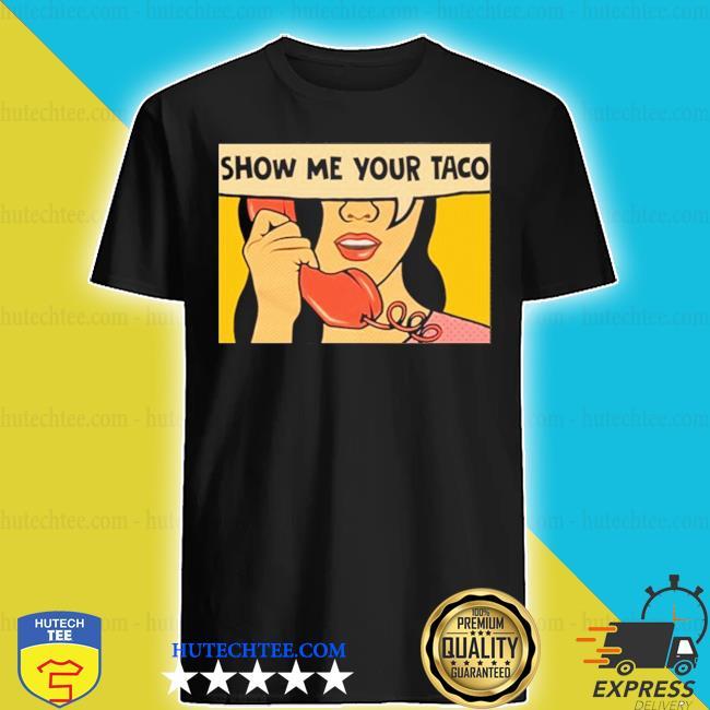 Show me your taco woman shirt
