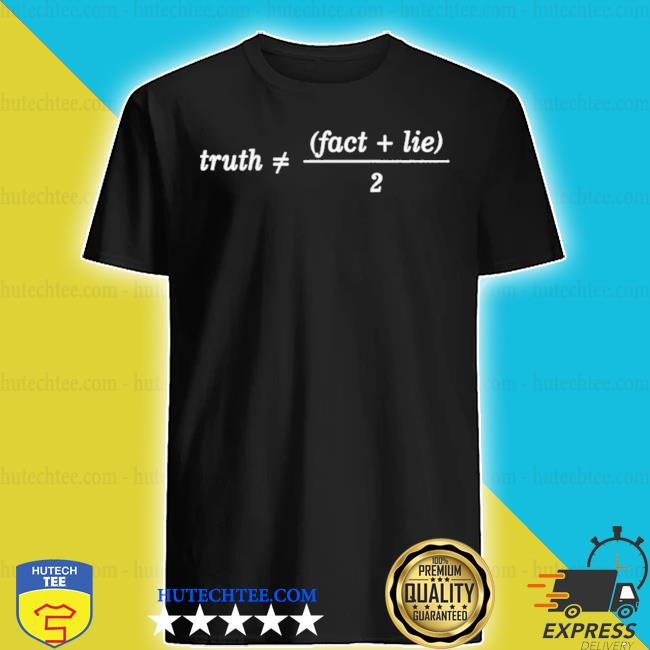 Trust fact lie truth and the average mind shirt