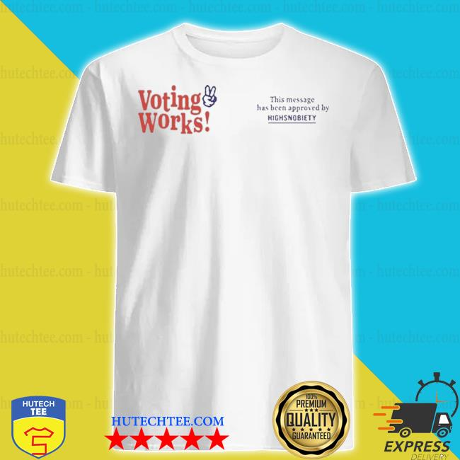 Voting works 2020 this message has been approved by highsnobiety shirt