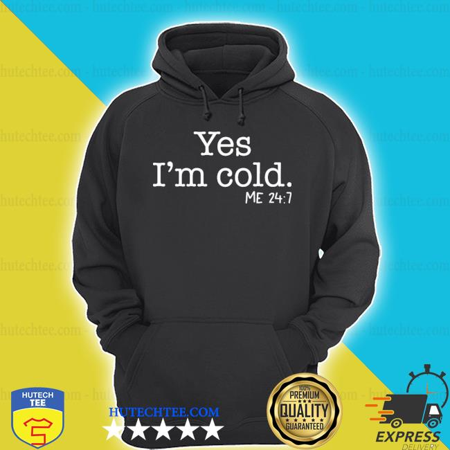 Yes i'm cold me 24 7 2020 shirt